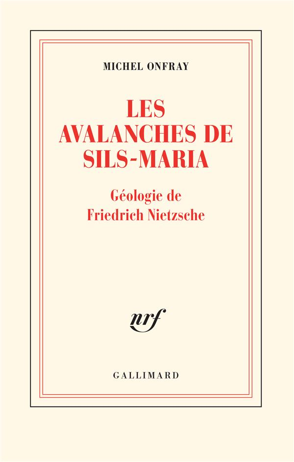 LES AVALANCHES DE SILS-MARIA  -  GEOLOGIE DE FRIEDRICH NIETZSCHE ONFRAY MICHEL GALLIMARD