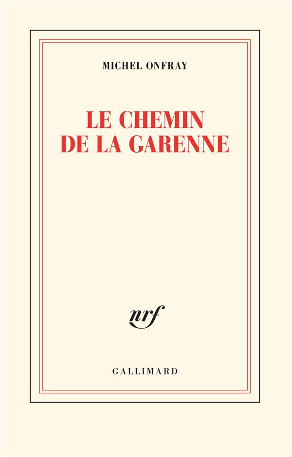 LE CHEMIN DE LA GARENNE ONFRAY MICHEL GALLIMARD