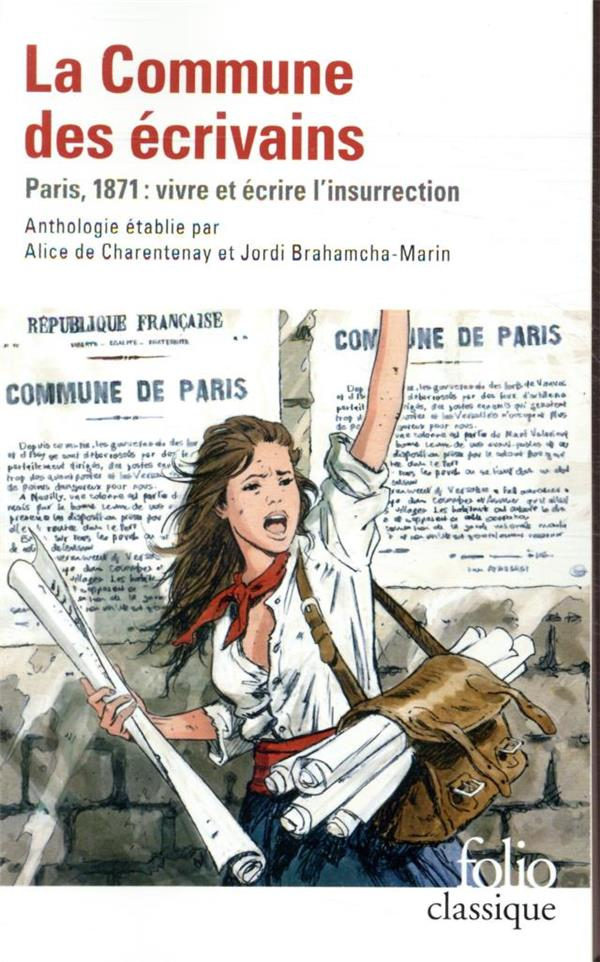 LA COMMUNE DES ECRIVAINS  -  PARIS, 1871 : VIVRE ET ECRIRE L'INSURRECTION COLLECTIF GALLIMARD