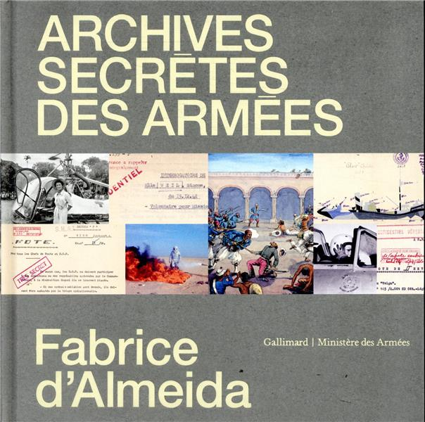 CONFIDENTIEL DEFENSE ! LES ARCHIVES SECRETES DES ARMEES ALMEIDA, FABRICE D' GALLIMARD