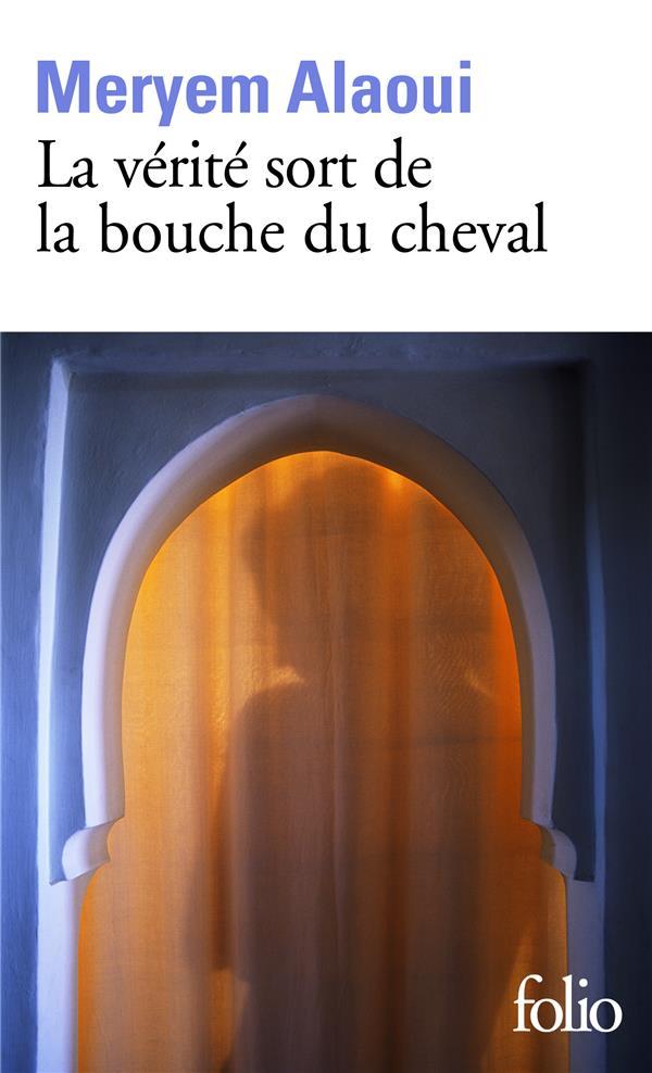 LA VERITE SORT DE LA BOUCHE DU CHEVAL ALAOUI MERYEM GALLIMARD