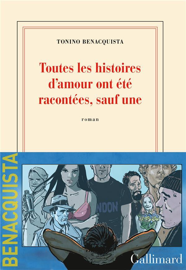TOUTES LES HISTOIRES D'AMOUR ONT ETE RACONTEES, SAUF UNE  BENACQUISTA, TONINO  NC