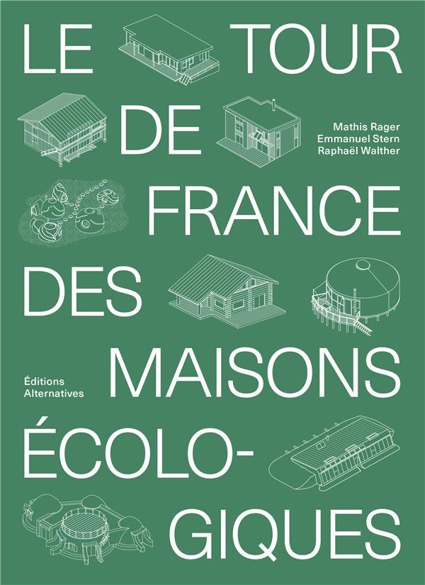 LE TOUR DE FRANCE DES MAISONS ECOLOGIQUES STERN/WALTHER/RAGER GALLIMARD