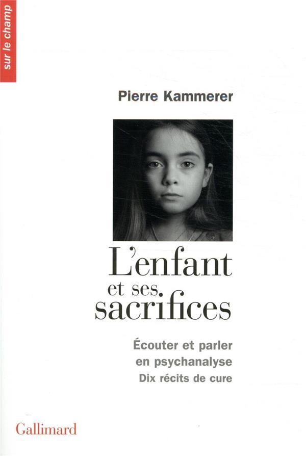 L'ENFANT ET SES SACRIFICES  -  ECOUTER ET PARLER EN PSYCHANALYSE  -  DIX RECITS DE CURE