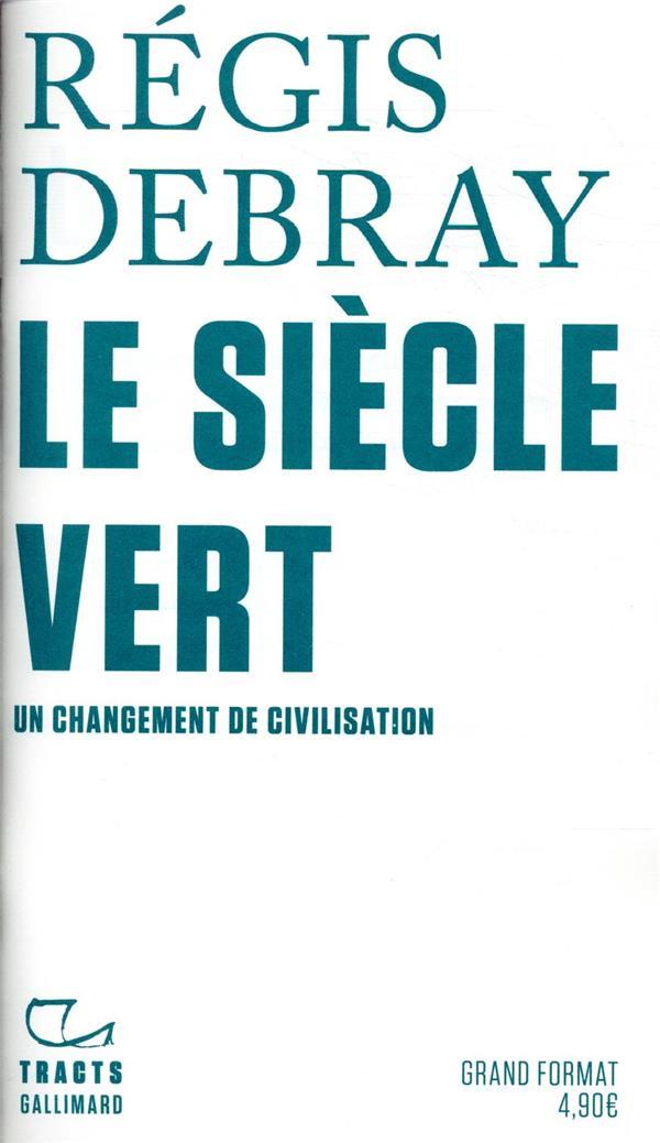 LE SIECLE VERT - UN CHANGEMENT DE CIVILISATION DEBRAY REGIS GALLIMARD