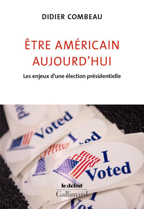 ETRE AMERICAIN AUJOURD'HUI  -  LES ENJEUX D'UNE ELECTION PRESIDENTIELLE