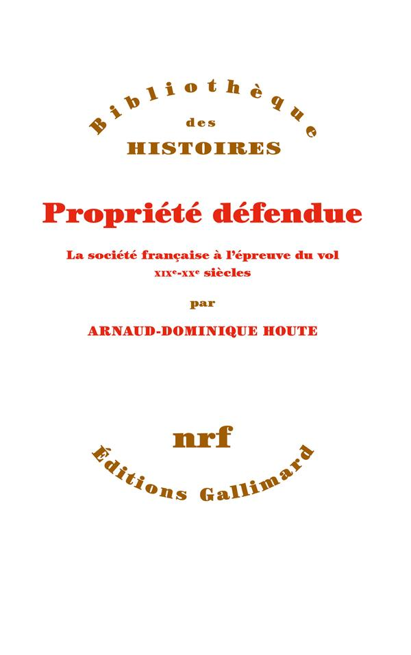 PROPRIETE DEFENDUE  -  LA SOCIETE FRANCAISE A L'EPREUVE DU VOL XIX-XXE SIECLES