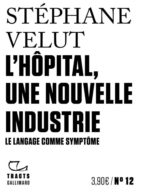 L'HOPITAL, UNE NOUVELLE INDUSTRIE - LE LANGAGE COMME SYMPTOME VELUT STEPHANE NC