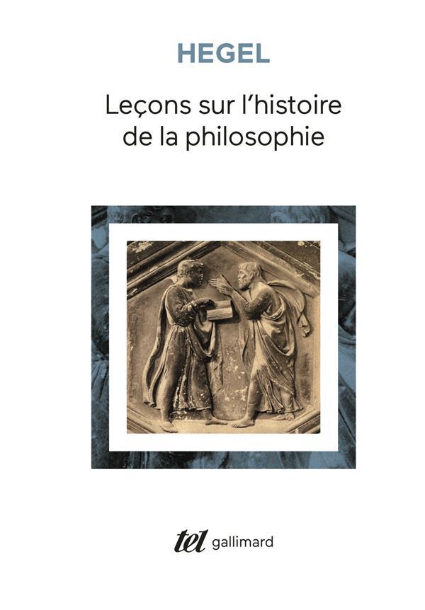 LECONS SUR L'HISTOIRE DE LA PHILOSOPHIE  -  INTRODUCTION : SYSTEME ET HISTOIRE DE LA PHILOSOPHIE HEGEL G.W.F. GALLIMARD