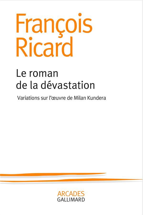 LE ROMAN DE LA DEVASTATION  -  VARIATIONS SUR L'OEUVRE DE MILAN KUNDERA