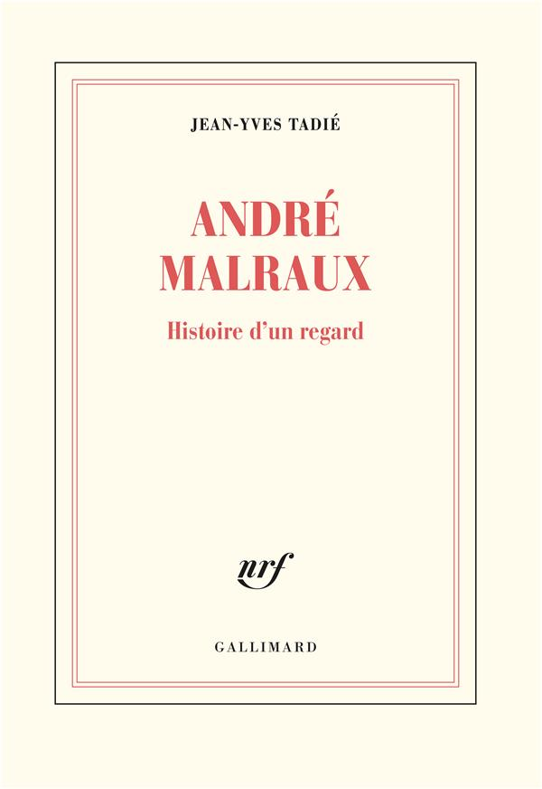 MALRAUX, HISTOIRE D'UN REGARD TADIE JEAN-YVES GALLIMARD