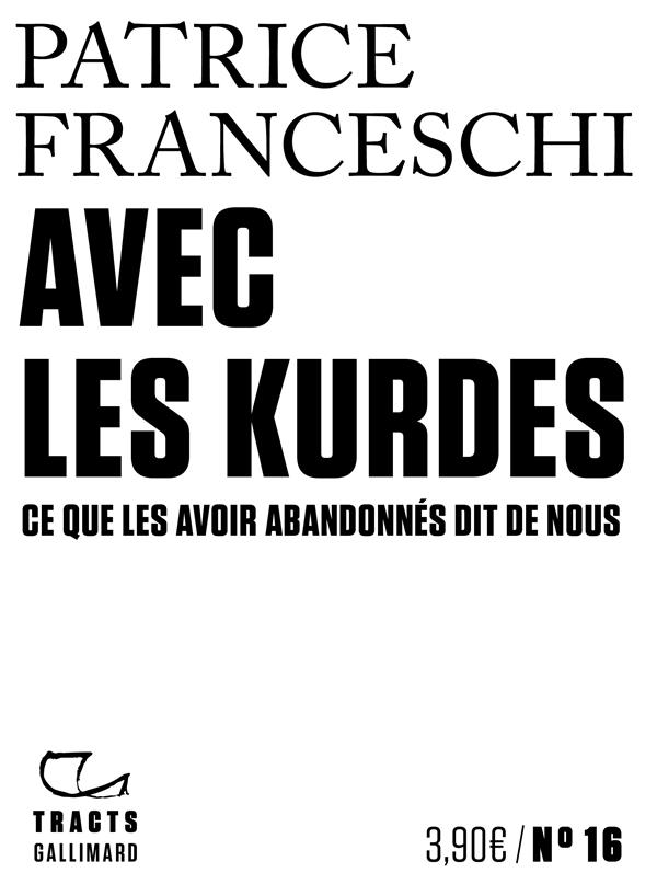 AVEC LES KURDES  -  CE QUE LES AVOIR ABANDONNES DIT DE NOUS FRANCESCHI PATRICE GALLIMARD