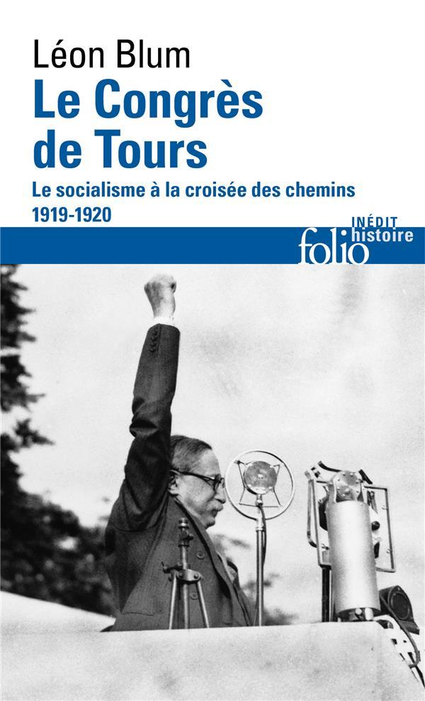 LE CONGRES DE TOURS  -  LE SOCIALISME A LA CROISEE DES CHEMINS, 1919-1920 BLUM/DUCOULOMBIER GALLIMARD