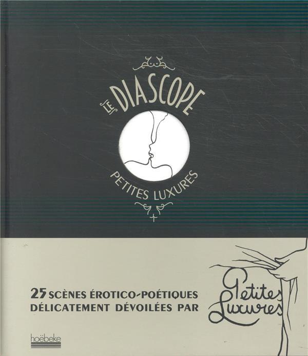 LE DIASCOPE  -  25 SCENES EROTICO-POETIQUES DEVOILEES PAR PETITES LUXURES