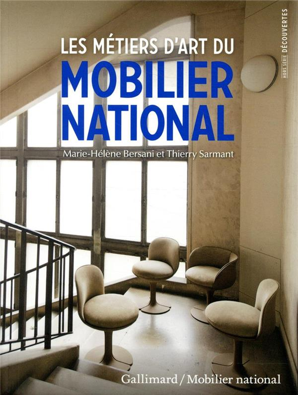 LES METIERS D-ART DU MOBILIER NATIONAL BERSANI/SARMANT GALLIMARD