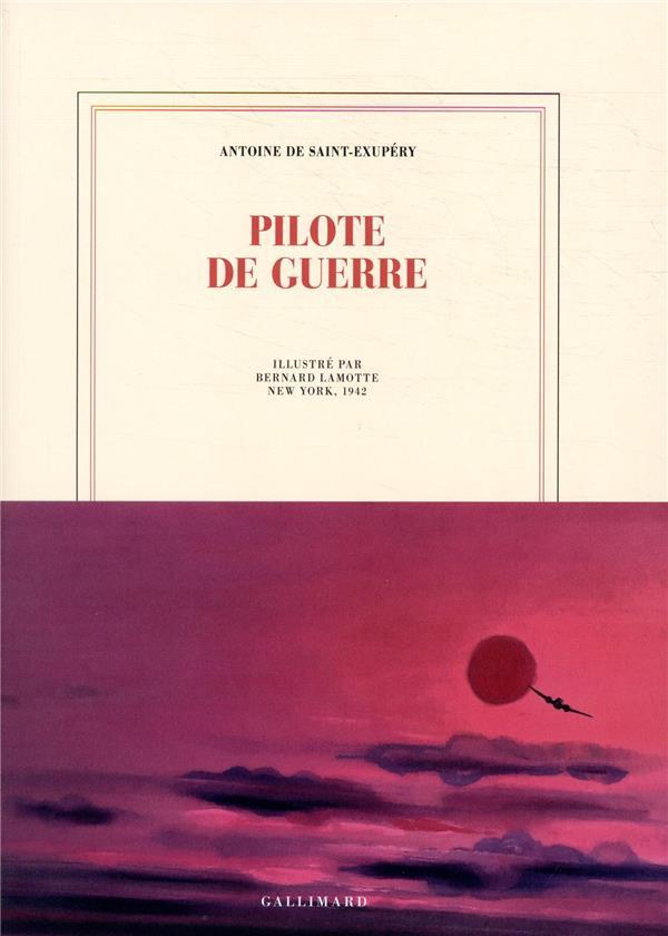 PILOTE DE GUERRE - EDITION ILLUSTREE PAR BERNARD LAMOTTE SAINT-EXUPERY GALLIMARD