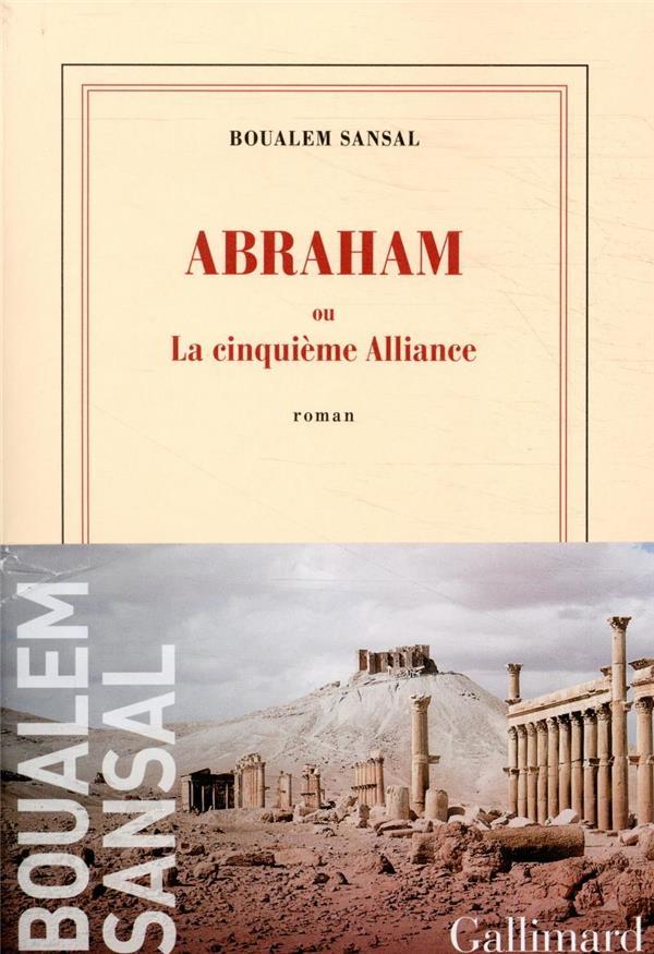 ABRAHAM  -  LA CINQUIEME ALLIANCE SANSAL BOUALEM GALLIMARD