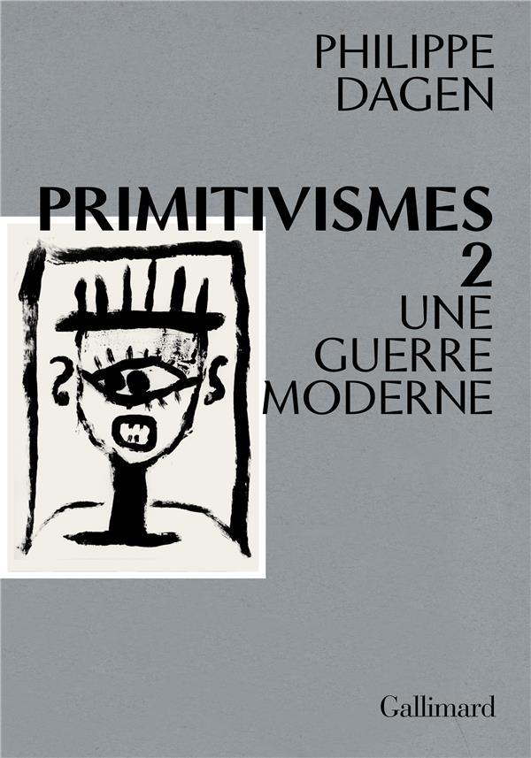 PRIMITIVISMES II  -  UNE GUERRE MODERNE