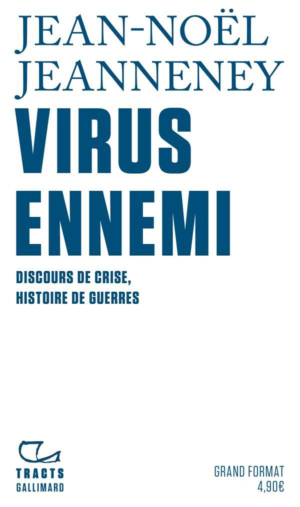 VIRUS ENNEMI - DISCOURS DE CRISE, HISTOIRE DE GUERRES JEANNENEY, JEAN-NOEL GALLIMARD
