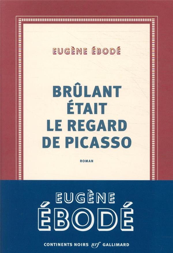 BRULANT ETAIT LE REGARD DE PICASSO