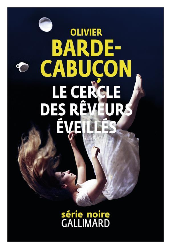 LE CERCLE DES REVEURS EVEILLES BARDE-CABUCON O. GALLIMARD