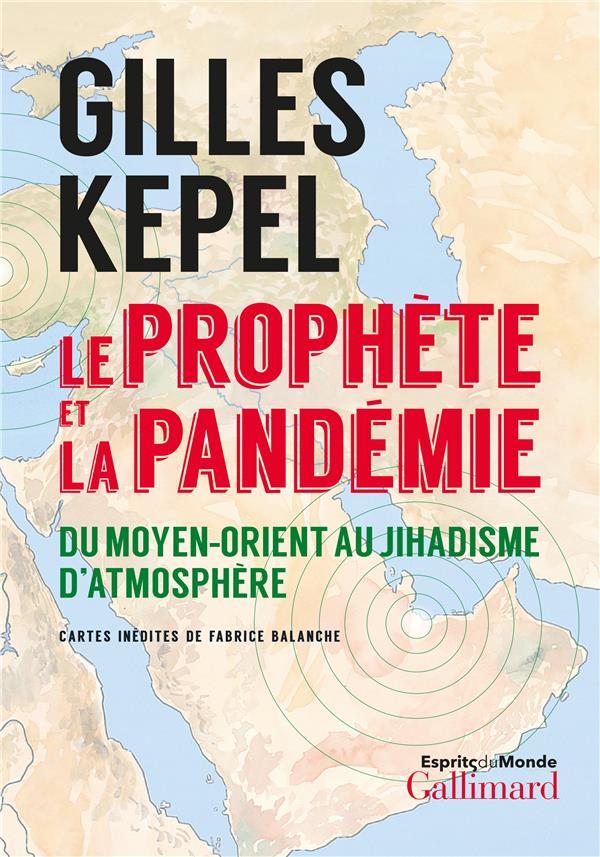 LE PROPHETE ET LA PANDEMIE  -  DU MOYEN-ORIENT AU JIHADISME D'ATMOSPHERE KEPEL, GILLES GALLIMARD