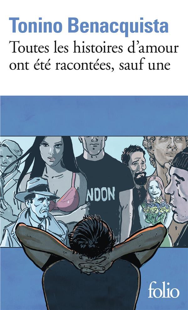 TOUTES LES HISTOIRES D'AMOUR ONT ETE RACONTEES, SAUF UNE BENACQUISTA TONINO GALLIMARD