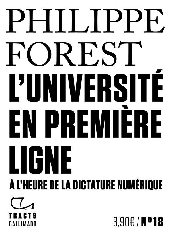 L'UNIVERSITE EN PREMIERE LIGNE  -  A L'HEURE DE LA DICTATURE NUMERIQUE FOREST PHILIPPE GALLIMARD