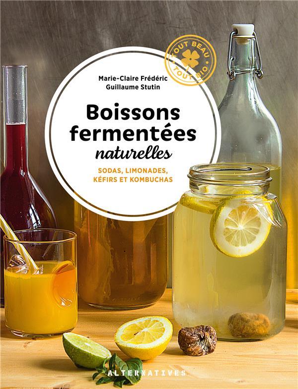 BOISSONS FERMENTEES NATURELLES  -  SODAS, LIMONADES, KEFIRS ET KOMBUCHAS STUTIN/FREDERIC GALLIMARD