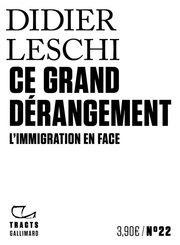 CE GRAND DERANGEMENT  -  L'IMMIGRATION EN FACE LESCHI DIDIER GALLIMARD