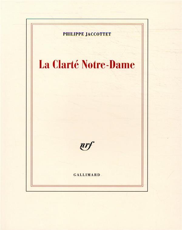 LA CLARTE NOTRE DAME JACCOTTET PHILIPPE GALLIMARD