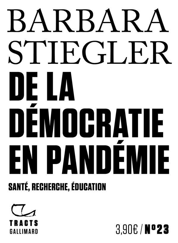 DE LA DEMOCRATIE EN PANDEMIE  -  SANTE, RECHERCHE, EDUCATION STIEGLER BARBARA GALLIMARD