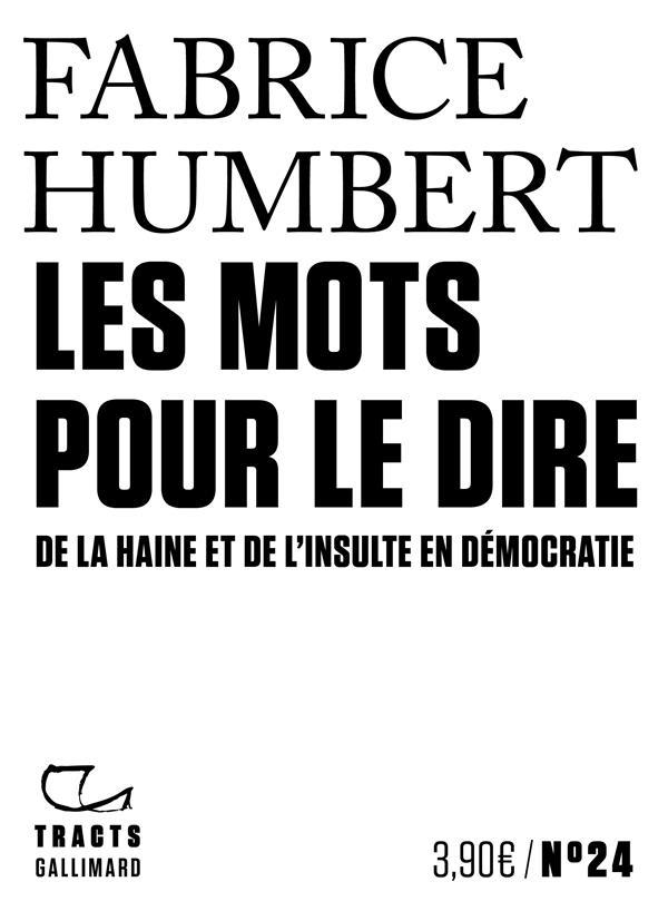 LES MOTS POUR LE DIRE - DE LA HAINE ET DE L'INSULTE EN DEMOCRATIE HUMBERT FABRICE GALLIMARD