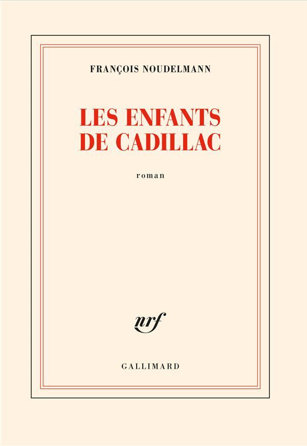 LES ENFANTS DE CADILLAC NOUDELMANN FRANCOIS GALLIMARD