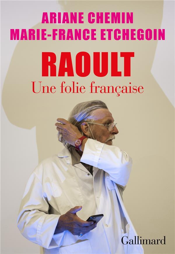 RAOULT : UNE FOLIE FRANCAISE ETCHEGOIN/CHEMIN GALLIMARD