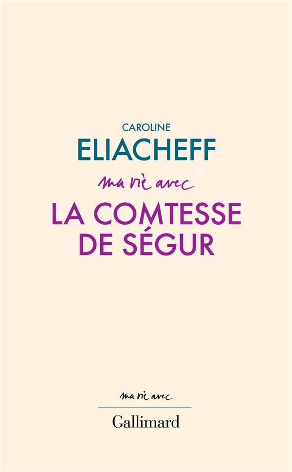 MA VIE AVEC LA COMTESSE DE SEGUR ELIACHEFF, CAROLINE GALLIMARD