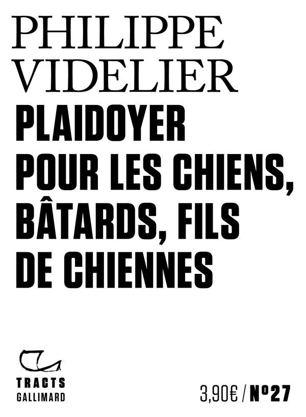 PLAIDOYER POUR LES CHIENS, BATARDS, FILS DE CHIENNES