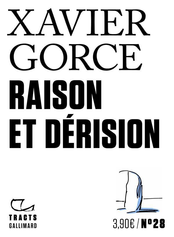 RAISON ET DERISION GORCE GALLIMARD