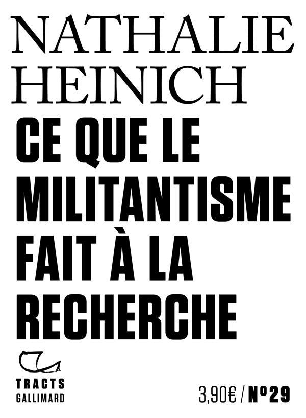 CE QUE LE MILITANTISME FAIT A LA RECHERCHE HEINICH NATHALIE GALLIMARD