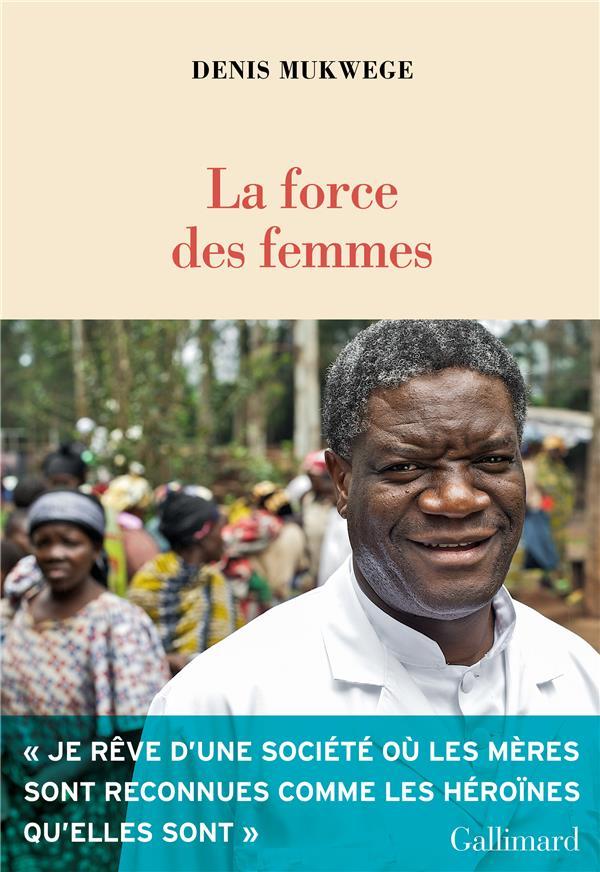 LA FORCE DES FEMMES MUKWEGE DENIS GALLIMARD
