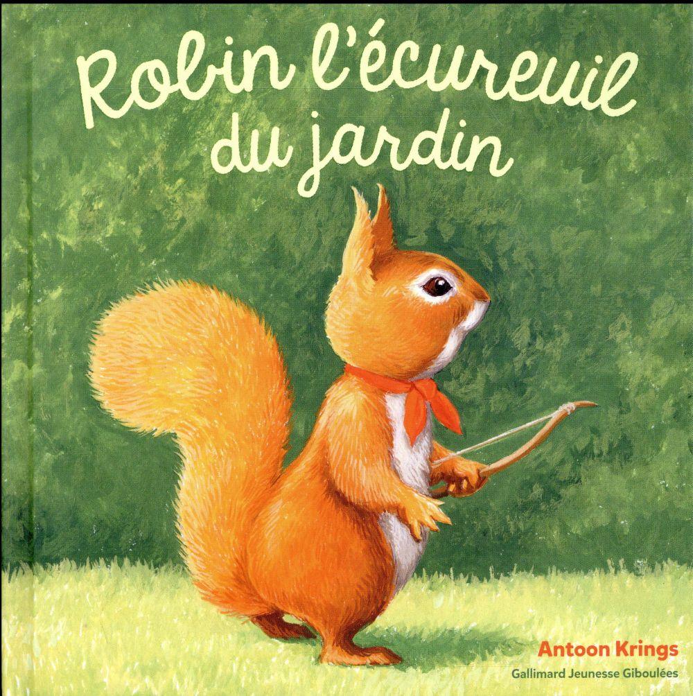 ROBIN L'ECUREUIL DU JARDIN KRINGS ANTOON GALLIMARD