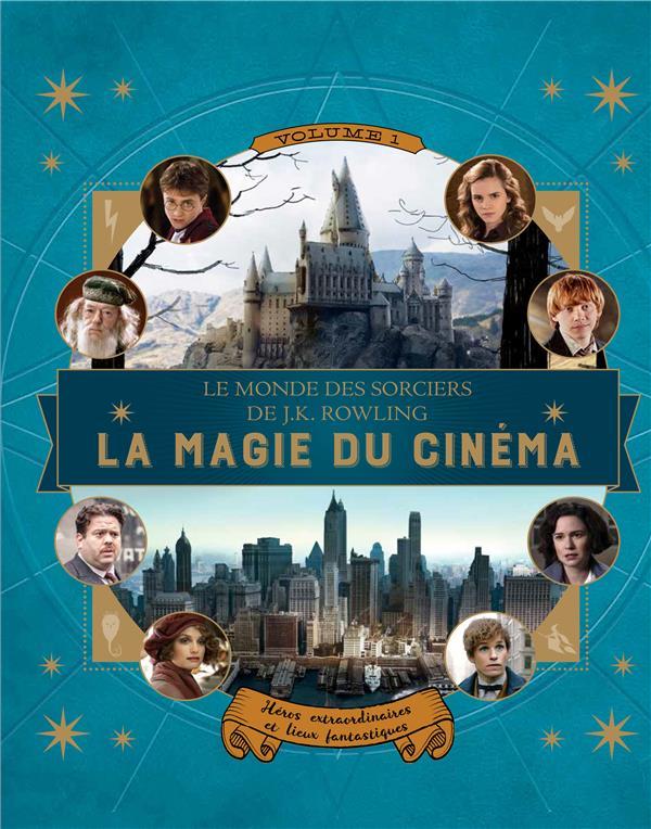 LE MONDE DES SORCIERS DE J.K. ROWLING : LA MAGIE DU CINEMA, 1   HEROS EXTRAORDINAIRES ET LIEUX FANTA