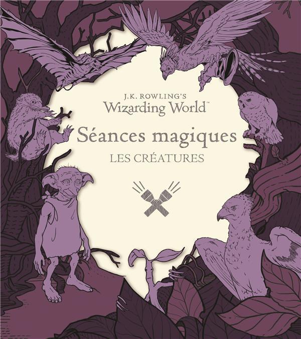 J.K. ROWLING'S WIZARDING WORLD : SEANCES MAGIQUES   LES CREATURES