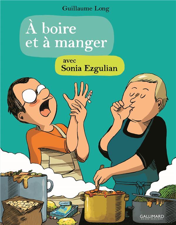 A BOIRE ET A MANGER 4 - AVEC SONIA EZGULIAN EZGULIAN/LONG Gallimard