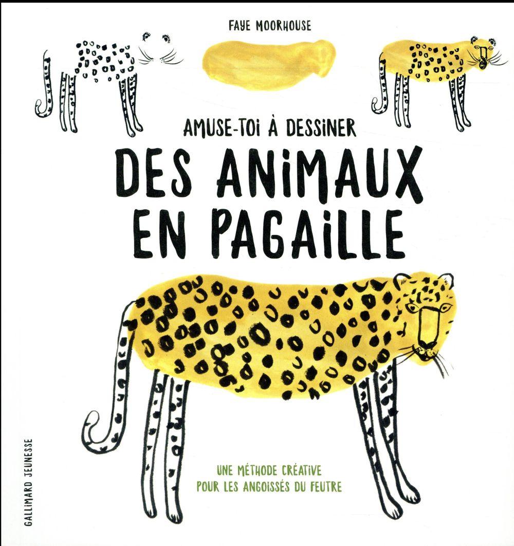 AMUSE-TOI A DESSINER DES ANIMAUX EN PAGAILLE - UNE METHODE CREATIVE POUR LES ANGOISSES DU FEUTRE