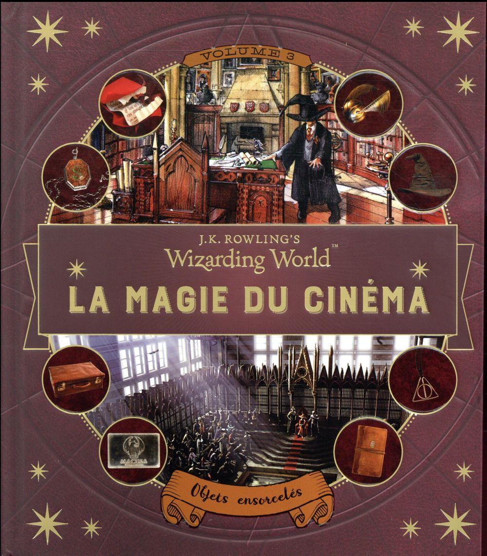 HARRY POTTER     J. K. ROWLING'S WIZARDING WORLD  : LA MAGIE DU CINEMA T.3     OBJETS ENSORCELES