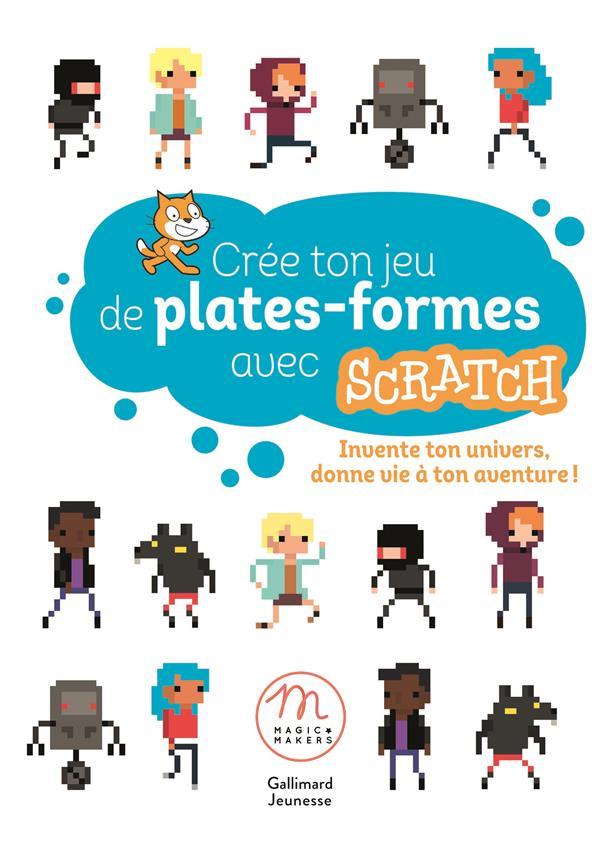 CREE TON JEU DE PLATES-FORMES AVEC SCRATCH - INVENTE TON UNIVERS, DONNE VIE A TON AVENTURE ! HODE/MEUNIER/PATRON Gallimard-Jeunesse