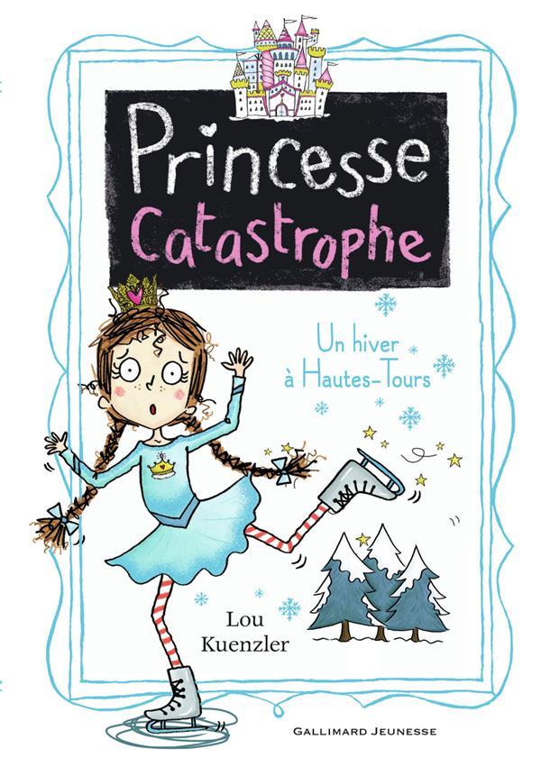 PRINCESSE CATASTROPHE T.4  -  UN HIVER A HAUTES-TOURS KUENZLER LOU GALLIMARD