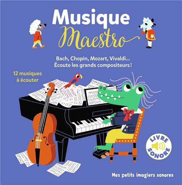 MUSIQUE MAESTRO  -  12 COMPOSITEURS, 12 MUSIQUES, 12 IMAGES  -  BACH, CHOPIN, MOZART, VIVALDI... ECOUTE LES GRANDS COMPOSITEURS BILLET MARION GALLIMARD