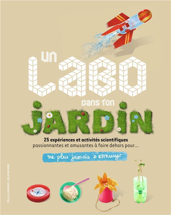 UN LABO DANS TON JARDIN - 25 EXPERIENCES ET ACTIVITES SCIENTIFIQUES A FAIRE EN PLEIN AIR !